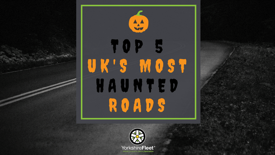 Top 5 UK's Most Haunted Roads - Yorkshire Fleet